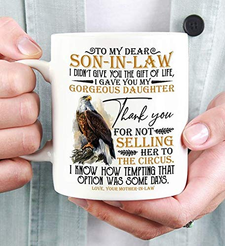 Eagle To My Dear Son-In-Law I Gave You My Gorgeous Daughter Thank You For Not Selling Her To The Circus Coffee Mug 11/15oz White Ceramic (11 oz)