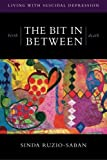 birth | THE BIT IN BETWEEN | death: The Allure. The Taboo. Living with Suicidal Depression. by Sinda Ruzio-Saban (2012-12-12)