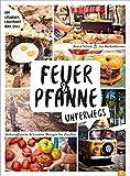 Feuer & Pfanne unterwegs. Unkomplizierte & kreative Rezepte für draußen. Für Gaskocher, Lagerfeuer oder Grill. Das optimale Outdoor-Kochbuch für euer Vanlife. Gesunde Camping-Küche leicht gemacht