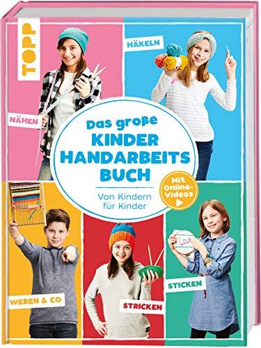 Das große Kinderhandarbeitsbuch: Von Kindern für Kinder. Mit Online-Videos