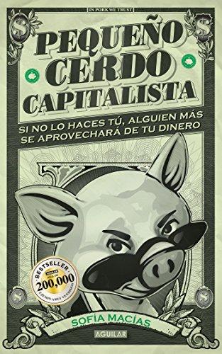 Pequeño cerdo capitalista: Si no lo haces tú ¡alguien más se aprovechará de tu dinero!