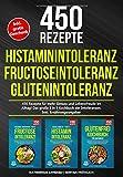 Histaminintoleranz | Fructoseintoleranz | Glutenintoleranz: 450 gesunde Rezepte für mehr Genuss und Lebensfreude im Alltag! Das große 3 in 1 Kochbuch der Intoleranzen. Inkl. Ernährungsratgeber