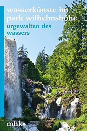 Welterbe Bergpark Wilhelmshöhe - Die Wasserkünste (Parkbroschüren MHK): Urgewalten Des Wassers