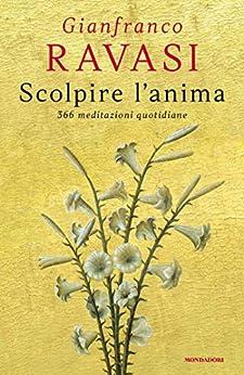 Scolpire l'anima: 366 meditazioni quotidiane di [Gianfranco Ravasi]
