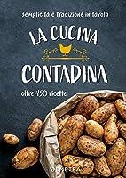la cucina contadina. oltre 450 ricette. semplicità e tradizione in tavola