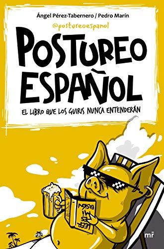 Postureo español: El libro que los guiris nunca entenderán (Fuera de Colección)