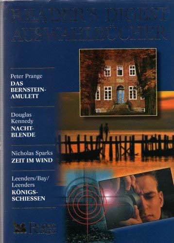 Das Bernstein-Amulett (von Peter Prange) / Nacht-Blende (von Douglas Kennedy) / Zeit im Wind (von Nicholas Sparks) / Königsschießen (von Leenders / Bay / Leenders). Reader´s Digest Auswahlbücher