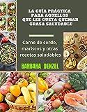 LA GUÍA PRÁCTICA PARA AQUELLOS QUE LES GUSTA QUEMAR GRASA SALUDABLE: Carne de cerdo, mariscos y otras recetas saludables