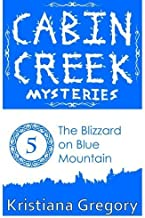 The Blizzard on Blue Mountain (Cabin Creek Mysteries) (Volume 5) by Kristiana Gregory (2014-12-20)