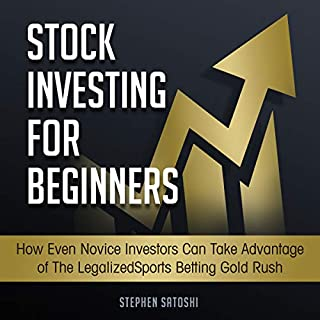 Stock Investing for Beginners     How Even Novice Investors Can Take Advantage of the Legalized Sports Betting Gold Rush              By:                                                                                                                                 Stephen Satoshi                               Narrated by:                                                                                                                                 Zachary Dylan Brown                      Length: 1 hr and 21 mins     27 ratings     Overall 5.0