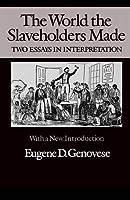 The World the Slaveholders Made: Two Essays in Interpretation