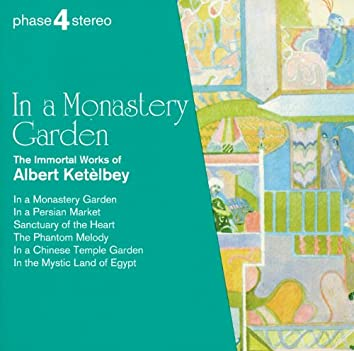 In a Monastery Garden: The Immortal Works of Albert Ketèlbey