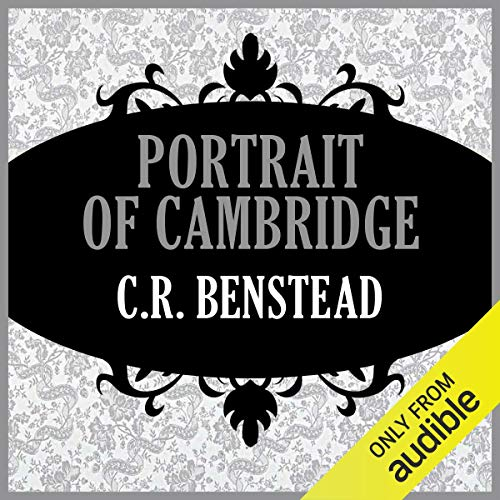 Portrait of Cambridge                   By:                                                                                                                                 C. R. Benstead                               Narrated by:                                                                                                                                 Eric Brooks                      Length: 9 hrs and 45 mins     Not rated yet     Overall 0.0