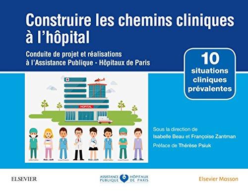 Construire les chemins cliniques à l'hôpital: Conduite de projet et réalisations à l'Assistance Publique-Hôpitaux de Paris