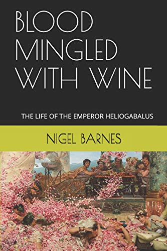 BLOOD MINGLED WITH WINE: THE LIFE OF THE EMPEROR HELIOGABALUS