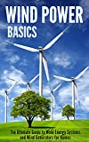 Wind Power Basics: The Ultimate Guide to Wind Energy Systems and Wind Generators for Homes