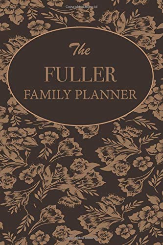 The Fuller Family Planner: Family Planner Weekly Calendar Organizer 2019 For Mom & Kids Customized Family Name