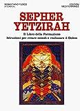 Sepher Yetzirah. Il libro della formazione. Istruzioni per creare mondi e realizzare il Golem