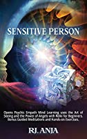 A Highly Sensitive Person Opens Psychic: Empath Mind Learning uses the Art of Seeing and the Power of Angels with Reiki for Beginners. Bonus Guided Meditations and Hands-on Exercises.
