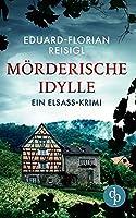 Moerderische Idylle: Ein Elsass-Krimi