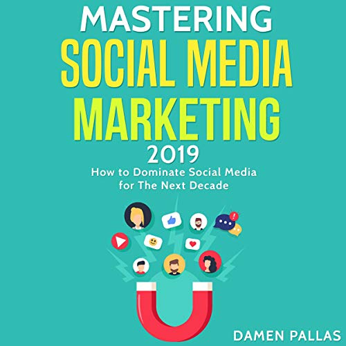 Mastering Social Media Marketing 2019 audiobook cover art