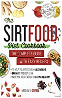 The Sirtfood diet cookbook: The Complete Guide with Easy Recipes to Help You Effectively Lose Weight, Burn Fat and Get Lean, Increase Your Energy by Eating Healthy