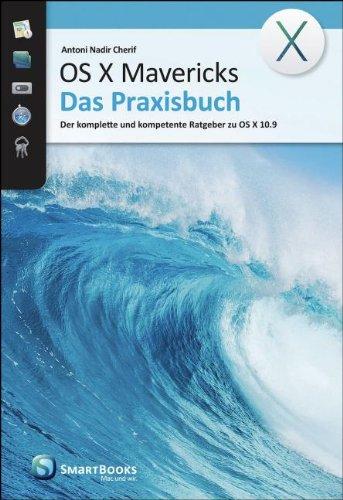 OS X Mavericks - Das Praxisbuch: Der komplette und kompetente Ratgeber zu OS X 10.99