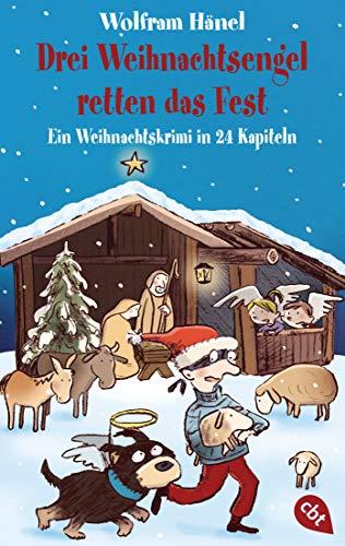 Drei Weihnachtsengel retten das Fest: Ein Weihnachtskrimi in 24 Kapiteln