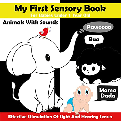 My First Sensory Book For Babies Under 1 Year Old: Animals With The Sounds They Make / Visual Stimulation / Black And White Pictures For 0-12 Months / High Contrast For Baby (English Edition)