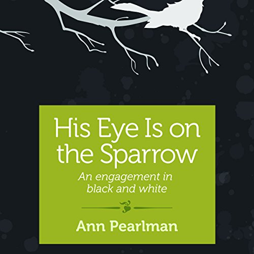 His Eye Is on the Sparrow     An Engagement in Black and White              By:                                                                                                                                 Ann Pearlman                               Narrated by:                                                                                                                                 Gwen Hughes                      Length: 1 hr and 20 mins     Not rated yet     Overall 0.0