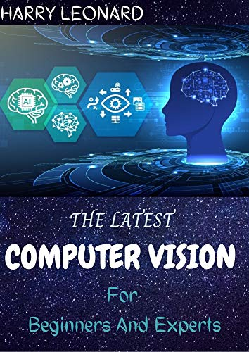 THE LATEST COMPUTER VISION For Beginners And Experts : Procedure And Demand (English Edition)