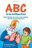 ABC to be Asthma Free: Always Breathe Correctly - Buteyko Exercises for Children - Patrick G. McKeown