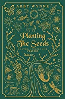 Planting the Seeds: Poetry, Stories and Prayers