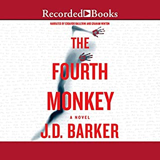 The Fourth Monkey                   By:                                                                                                                                 J. D. Barker                               Narrated by:                                                                                                                                 Edoardo Ballerini,                                                                                        Graham Winton                      Length: 12 hrs and 32 mins     5,058 ratings     Overall 4.4