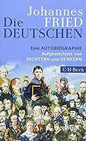 Die Deutschen: Eine Autobiographie / Aufgezeichnet von DICHTERN und DENKERN