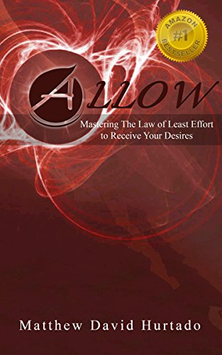 ALLOW: Mastering The Law of Least Effort to Receive Your Desires! (English Edition)