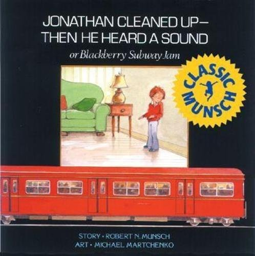Jonathan Cleaned Up?Then He Heard a Sound: or Blackberry Subway Jam (Munsch for Kids)
