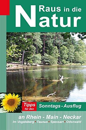 Raus in die Natur - Tipps für den Sonntags-Ausflug an Rhein - Main - Neckar, im Vogelsberg - Taunus - Spessart - Odenwald