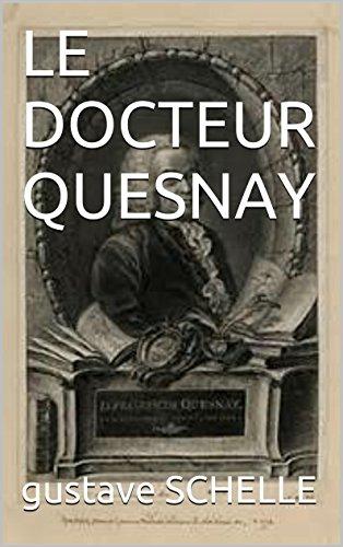 LE DOCTEUR QUESNAY (medecin de mme pompadour et louisxv ) (French Edition)