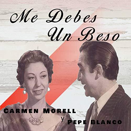 Me Debes un Beso - Carmen Morell y Pepe Blanco