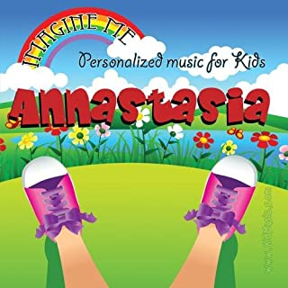 Imagine Me - Personalized just for Annastasia - Pronounced ( Auna-Stashia )