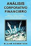 Análisis Corporativo Financiero: Métodos y técnicas avanzadas para el análisis de estados financieros, informes y mercados