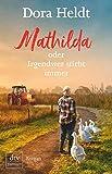 Mathilda oder Irgendwer stirbt immer: Roman von Heldt, Dora