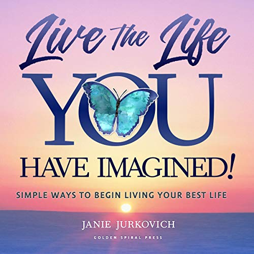 Live the Life You Have Imagined! Audiobook By Janie Jurkovich cover art