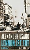 Alexander Osang: Lennon ist tot