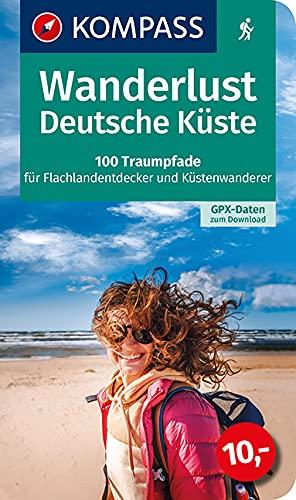 Wanderlust Deutsche Küste: 100 Traumpfade für Flachlandentdecker und Küstenwanderer, GPX-Daten zum Download (KOMPASS Wander- und Fahrradlust, Band 1604)