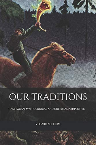 Our Traditions: - in a pagan, mythological and cultural perspective