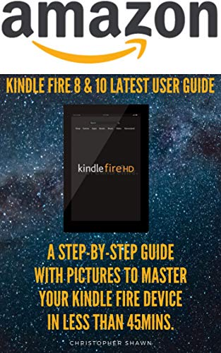 Kindle Fire HD 8 & 10 Latest User Guide: The Latest User guide with Pictures to help you master your kindle fire device optimally. (English Edition)