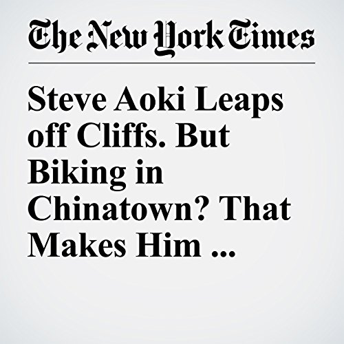Steve Aoki Leaps off Cliffs. But Biking in Chinatown? That Makes Him Nervous cover art