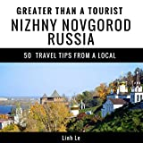 Greater Than a Tourist - Nizhny Novgorod Russia: 50 Travel Tips from a Local